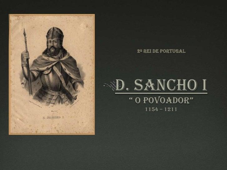 """2º Rei de PortugalD. Sancho I"""" O Povoador""""1154 – 1211<br />"""
