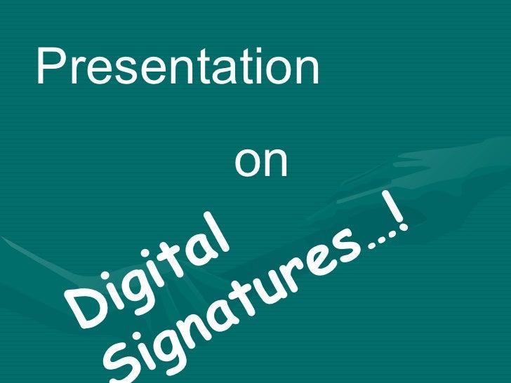 Presentation  on Digital  Signatures…!