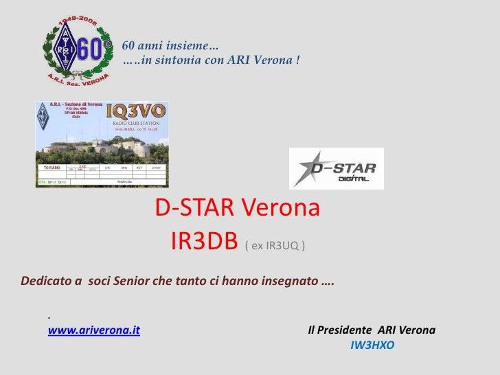 Dedicato a soci Senior che tanto ci hanno insegnato …. 60 anni insieme… …..in sintonia con ARI Verona ! D-STAR Verona IR3D...
