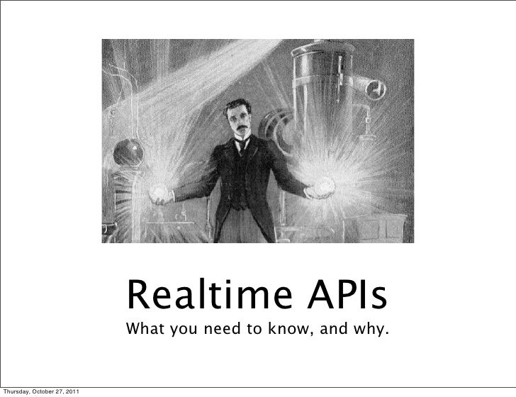 Realtime APIs                             What you need to know, and why.Thursday, October 27, 2011
