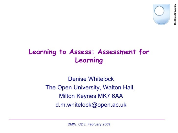 Learning to Assess: Assessment for Learning Denise Whitelock The Open University, Walton Hall,  Milton Keynes MK7 6AA [ema...