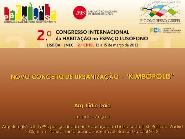 Arq. Ilídio Daio Luanda – Angola Arquiteto (FA-UTL 1999), pós-graduado em Habitação de baixo custo (Inst. Polit. de Madrid...