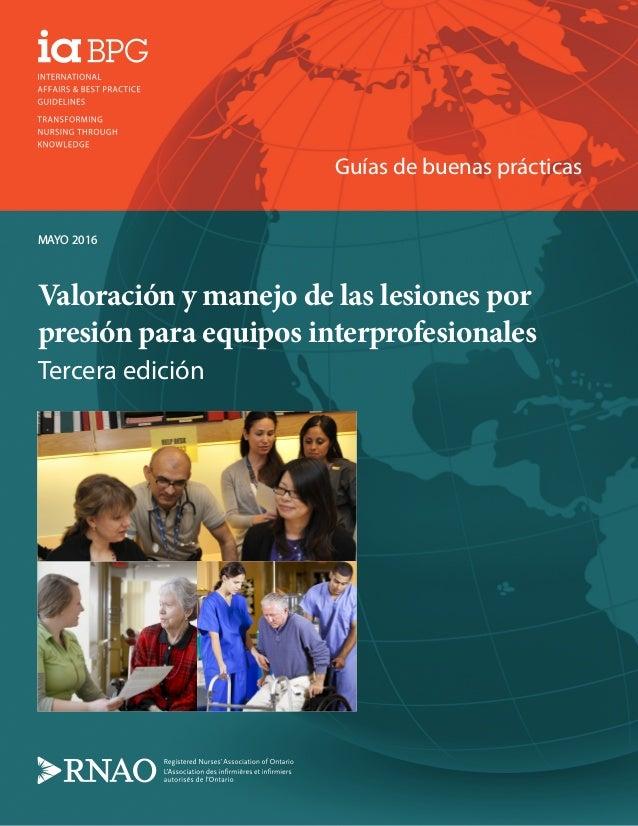 Guías de buenas prácticas MAYO 2016 Valoración y manejo de las lesiones por presión para equipos interprofesionales Tercer...