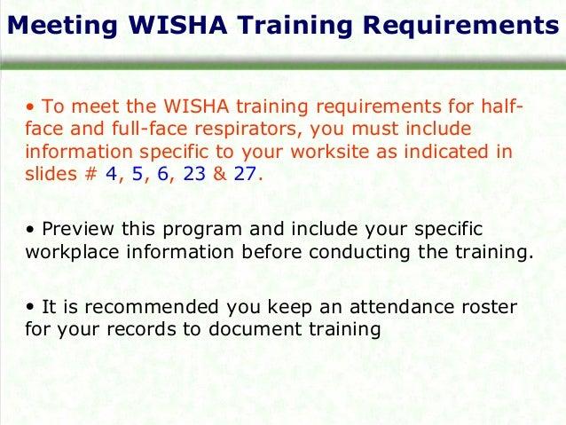 Meeting WISHA Training Requirements • To meet the WISHA training requirements for half- face and full-face respirators, yo...