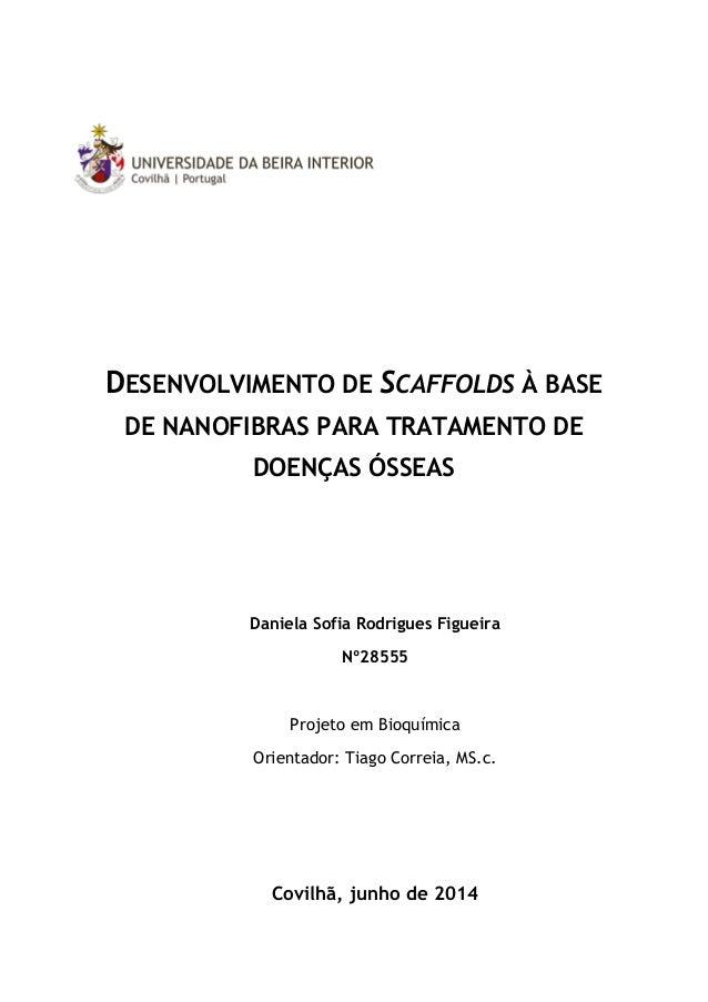DESENVOLVIMENTO DE SCAFFOLDS À BASE DE NANOFIBRAS PARA TRATAMENTO DE DOENÇAS ÓSSEAS Daniela Sofia Rodrigues Figueira Nº285...
