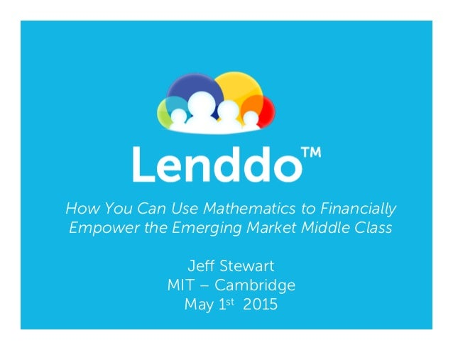 How You Can Use Mathematics to Financially Empower the Emerging Market Middle Class Jeff Stewart MIT – Cambridge May 1st 20...