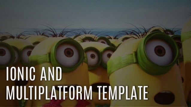 IONIC AND MULTIPLATFORM TEMPLATE