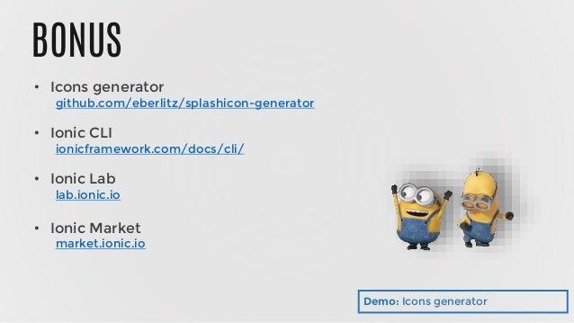 BONUS • Icons generator github.com/eberlitz/splashicon-generator • Ionic CLI ionicframework.com/docs/cli/ • Ionic Lab lab....