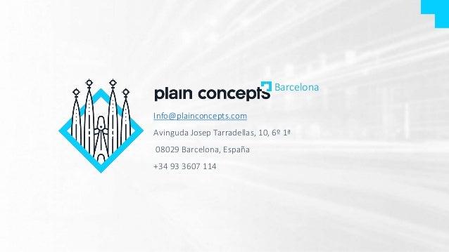 Info@plainconcepts.com Avinguda Josep Tarradellas, 10, 6º 1ª 08029 Barcelona, España +34 93 3607 114 Barcelona