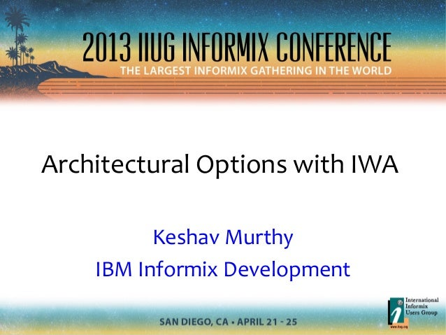Architectural Options with IWAKeshav MurthyIBM Informix Development