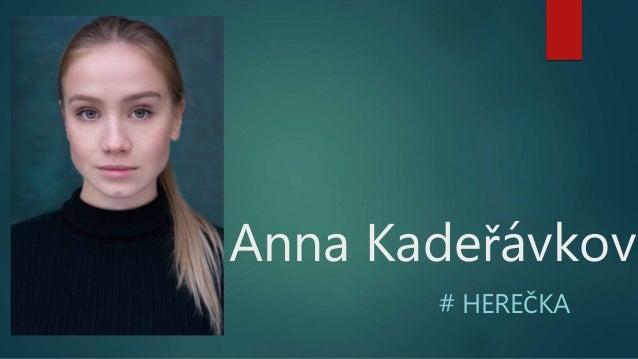 Anna Kadeřávková # HEREČKA