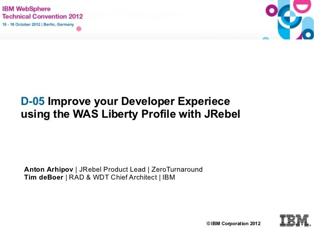D-05 Improve your Developer Experiece   using the WAS Liberty Profile with JRebel    Anton Arhipov | JRebel Product Lead |...