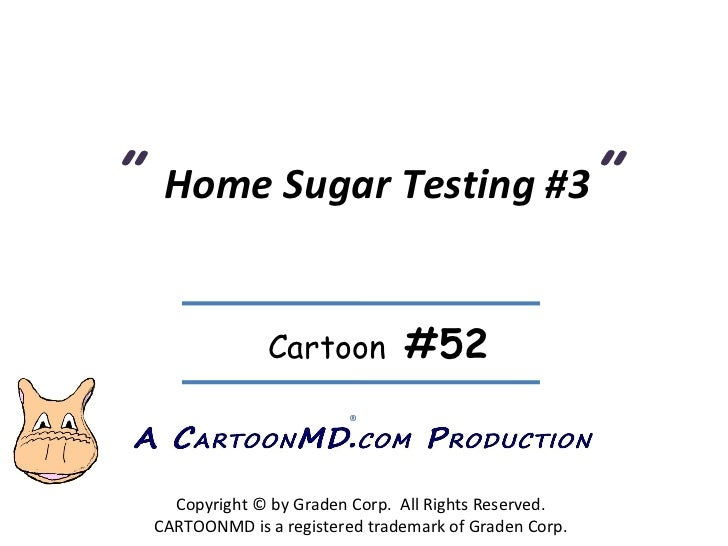 """""""  Home Sugar Testing #3 """" Copyright © by Graden Corp.  All Rights Reserved. CARTOONMD is a registered trademark of Graden..."""
