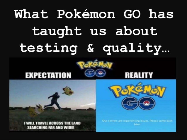 What Pokémon GO has taught us about testing & quality…