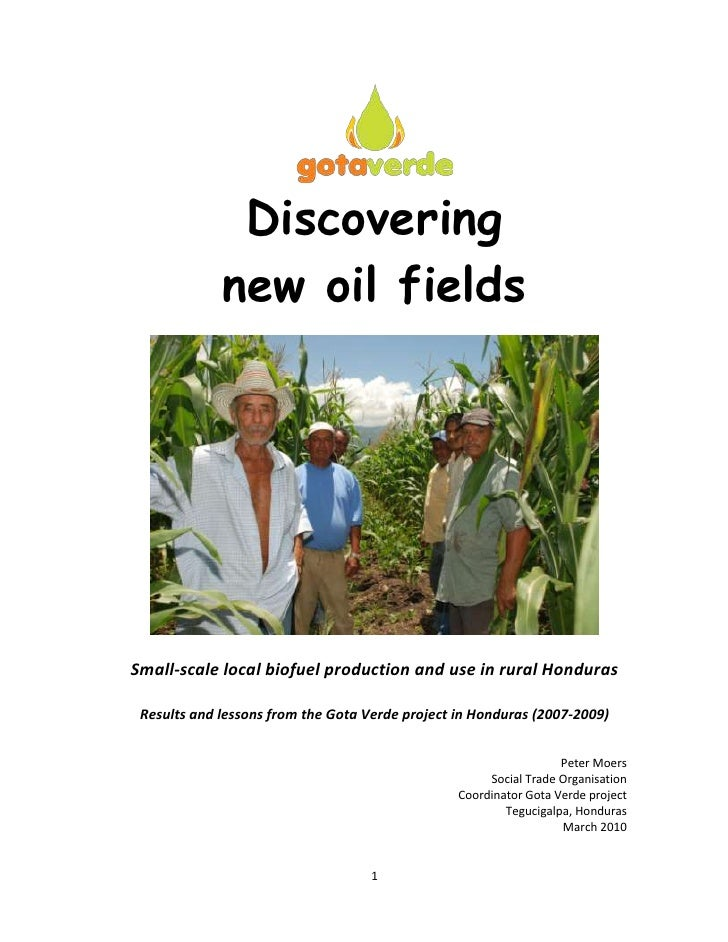 Discovering             new oil fieldsSmall-scale local biofuel production and use in rural Honduras Results and lessons f...