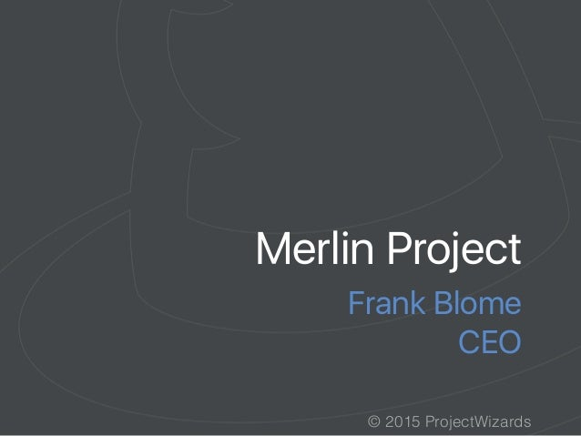 © 2015 ProjectWizards Merlin Project Frank Blome CEO