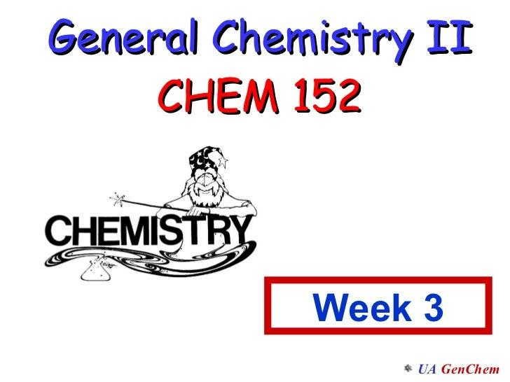 General Chemistry II CHEM 152 Week 3
