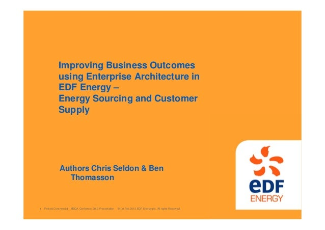 Protect Commercial - MEGA Confernce 2013 Presentation © 1st Feb 2013 EDF Energy plc. All rights Reserved.1 Improving Busin...