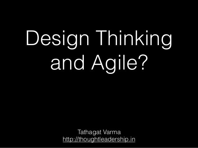 Design Thinking and Agile? Tathagat Varma http://thoughtleadership.in