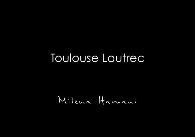 Toulouse Lautrec   Milena Hamani