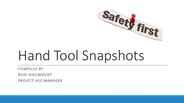 Hand Tool Snapshots COMPILED BY RUDI NIEUWOUDT PROJECT HSE MANAGER