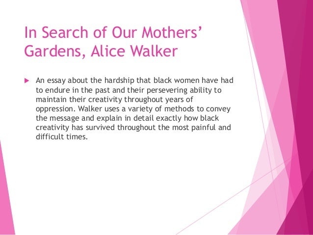 the premise of the black women in alice walkers in search of our mothers gardens Learn term:alice walker = in search of our mothers' gardens with free interactive flashcards choose from 18 different sets of term:alice walker = in search of our mothers' gardens flashcards on quizlet.