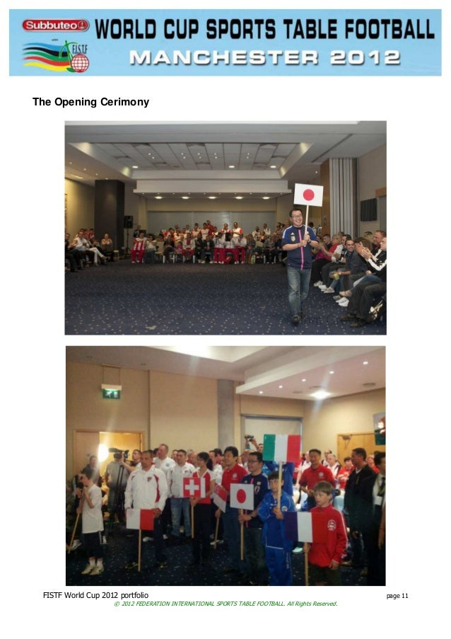 FISTF World Cup 2012 portfolio page 11 © 2012 FEDERATION INTERNATIONAL SPORTS TABLE FOOTBALL. All Rights Reserved. The Ope...