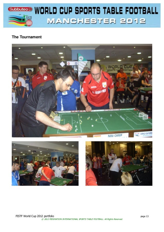FISTF World Cup 2012 portfolio page 13 © 2012 FEDERATION INTERNATIONAL SPORTS TABLE FOOTBALL. All Rights Reserved. The Tou...