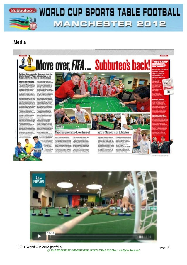 FISTF World Cup 2012 portfolio page 17 © 2012 FEDERATION INTERNATIONAL SPORTS TABLE FOOTBALL. All Rights Reserved. Media