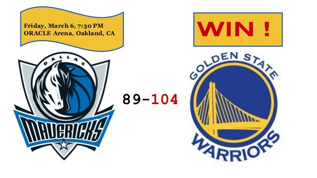 Friday, March 6, 7:30 PM ORACLE Arena, Oakland, CA 89-104 WIN !