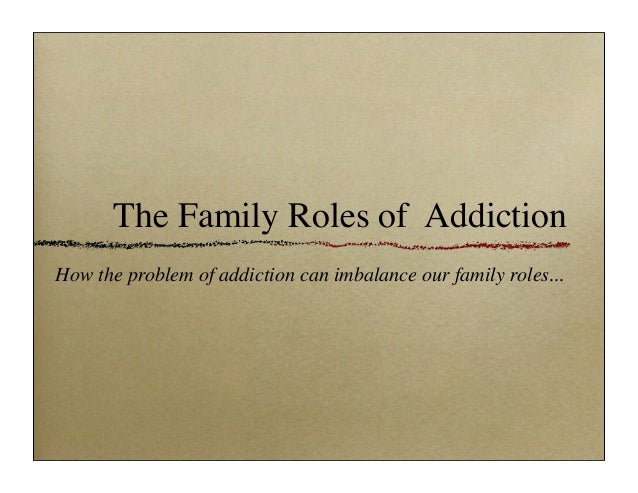 The Family Roles of Addiction How the problem of addiction can imbalance our family roles...