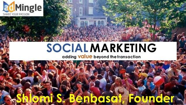 SOCIALMARKETING adding value beyond thetransaction Shlomi S. Benbasat, Founder