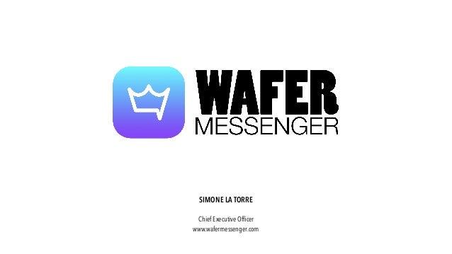 SIMONE LA TORRE Chief Executive Officer www.wafermessenger.com