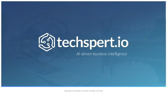 Copyright © techspert.io 2018. All rights reserved AI-driven business intelligence