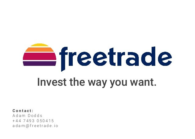 freetrade Invest the way you want. C o n t a c t : A d a m D o d d s + 4 4 7 4 9 3 0 5 0 4 1 5 a d a m @ f r e e t r a d e...