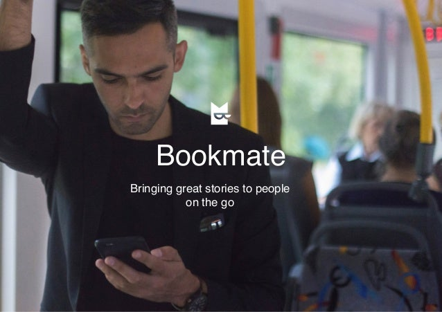 Bookmate Bringing great stories to people on the go