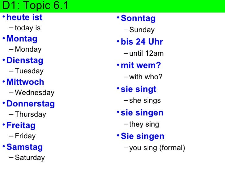D1: Topic 6.1 <ul><li>heute ist </li></ul><ul><ul><li>today is </li></ul></ul><ul><li>Montag </li></ul><ul><ul><li>Monday ...