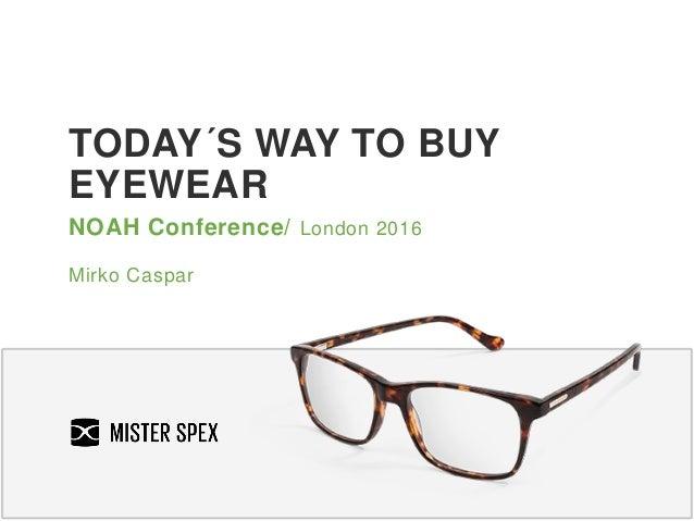 TODAY´S WAY TO BUY EYEWEAR NOAH Conference/ London 2016 Mirko Caspar
