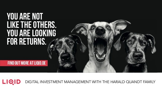 DIGITAL INVESTMENT MANAGEMENT WITH THE HARALD QUANDT FAMILY YOU ARE NOT LIKE THE OTHERS. YOU ARE LOOKING FOR RETURNS. FIND...