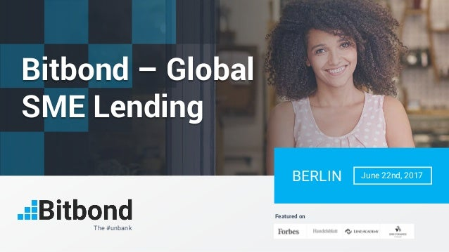 The #unbank Featured on June 22nd, 2017BERLIN Bitbond – Global SME Lending
