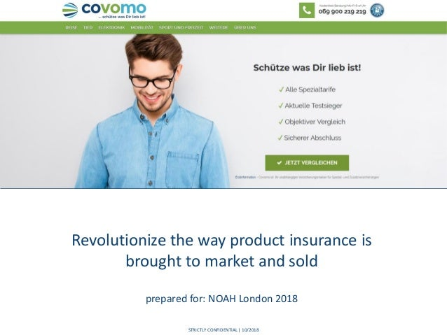 STRICTLY CONFIDENTIAL | 10/2018 Revolutionize the way product insurance is brought to market and sold prepared for: NOAH L...