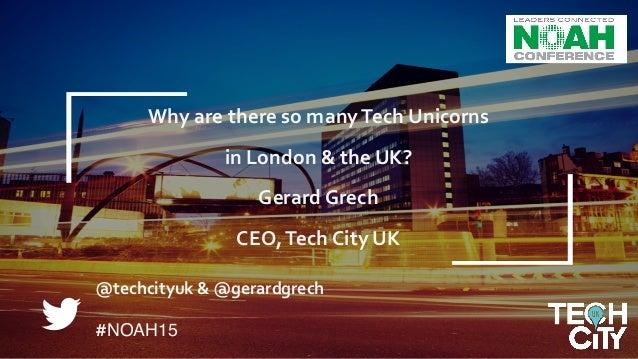 Why  London  &  the  UK?      Gerard  Grech,  CEO,  Tech  City  UK       1 @techcityuk  &  ...