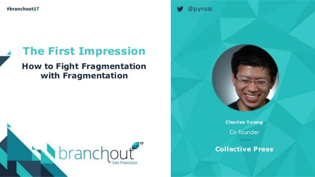 The First Impression How to Fight Fragmentation with Fragmentation Charles Young Co-founder Collective Press @pyrois