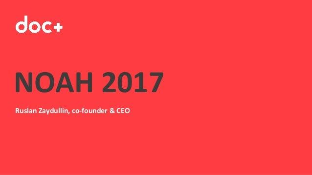 NOAH 2017 Ruslan Zaydullin, co-founder & CEO