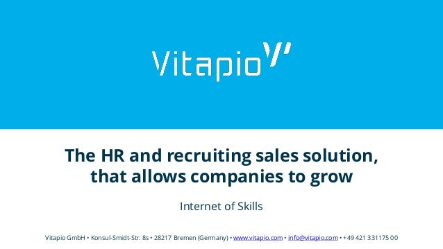 The HR and recruiting sales solution, that allows companies to grow Internet of Skills Vitapio GmbH • Konsul-Smidt-Str. 8s...