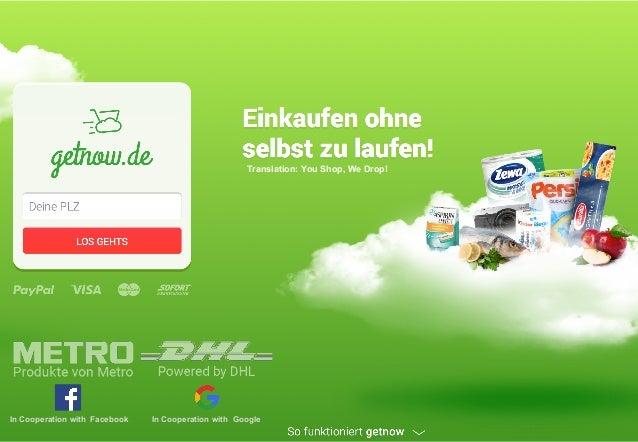 getnow getnow Einkaufen, ohne selbst zu laufen. Translation: You Shop, We Drop! In Cooperation with Facebook In Cooperatio...