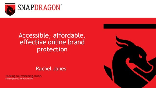 Accessible, affordable, effective online brand protection Rachel Jones
