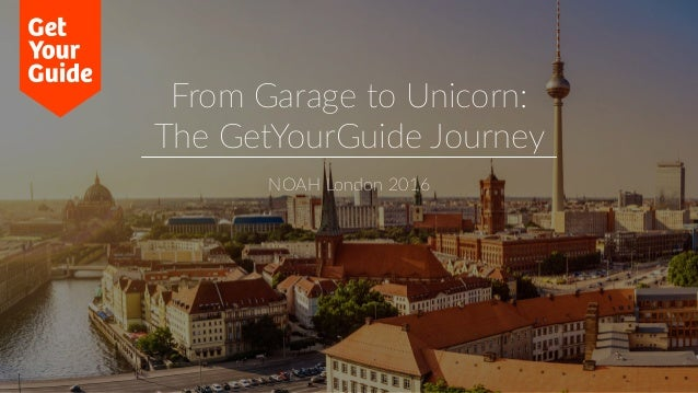 From Garage to Unicorn: The GetYourGuide Journey NOAH London 2016
