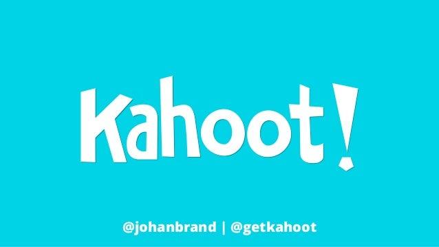 @johanbrand | @getkahoot