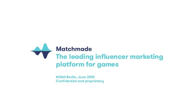 The leading influencer marketing platform for games NOAH Berlin, June 2018 Confidential and proprietary